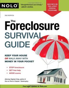 The Foreclosure Survival Guide: Keep Your House or Walk Away With Money