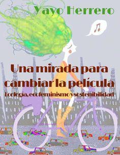 Una mirada para cambiar la película  de Yayo Herrero. Ecología, ecofeminismo y sostenibilidad.