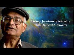 Dr. Amit Goswami [Science of consciousness, Quantum spirituality]