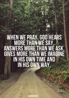 WHEN WE PRAY GOD HEARS MORE THAN WE SAY.