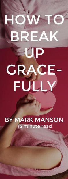 How to Break Up Gracefully https://markmanson.net/break-up