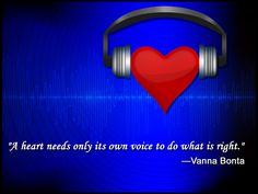 """""""A heart needs only its own voice to do what is right."""" - Vanna Bonta   Love #quote Wallpaper"""