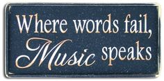 Country Marketplace - Where words fail, Music speaks Wood Sign, $24.99 (http://www.countrymarketplaces.com/where-words-fail-music-speaks-wood-sign/)