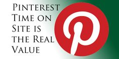 The Real Value of Pinterest: Time on Site