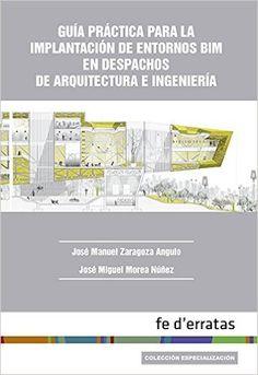 Guía práctica para la implantación de entornos BIM en despachos de arquitectura Colección Especialización: Amazon.es: José Manuel Zaragoza Angulo: Libros