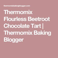 Thermomix Flourless Beetroot Chocolate Tart | Thermomix Baking Blogger