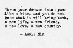 """""""a new life, a new friend, a new love, a new country"""" -Anais Nin The Words, More Than Words, Great Quotes, Quotes To Live By, Inspirational Quotes, Words Quotes, Me Quotes, Sayings, Anais Nin Quotes"""