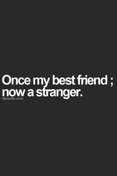 Inspiring quotes about life : QUOTATION – Image : Quotes Of the day – Description Once my best friend; now a stranger Sharing is Power – Don't forget to share this quote ! Now Quotes, True Quotes, Quotes To Live By, Ex Best Friend, Best Friend Quotes, Thats The Way, That Way, Friendship Quotes, Lost Friendship