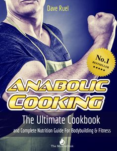 The legendary Anabolic Cooking Cookbook. The Ultimate Cookbook and Nutrition Guide for Bodybuilding and Fitness. More than 200 muscle building and fat burning recipes. Complete Nutrition, Proper Nutrition, Nutrition Guide, Fitness Nutrition, Nutrition Classes, Men's Fitness, Muscle Fitness, Champion, Muscle Building Foods
