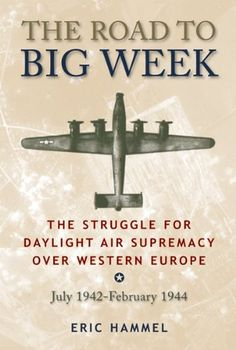 The Road to Big Week: The Struggle for Daylight Air Supremacy Over Western Europe, July 1942 - February 1944 by Eric Hammel. $9.60. Author: Eric Hammel. Publisher: Pacifica Military History (August 19, 2009). 404 pages