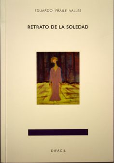 Retrato de la soledad / Eduardo Fraile Valles. + info: http://www.difacil.com/tienda/retrato-de-la-soledad/