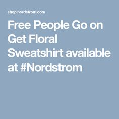 Free People Go on Get Floral Sweatshirt available at #Nordstrom