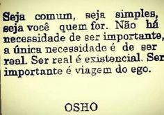 Seja comum, seja simples... OSHO