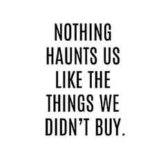 Nothing haunts us like the things we didn't buy. #quote #onlineshopping
