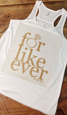 "I was inspired by another etsy store that made this  saying as a cake topper. I immediately thought, YES! Lets make a glitter Shirt for the Bride and soon to be Mrs. with their personalized wedding date.<br><br>♥ Perfect for the Hair and Make up time just before the big ceremony.<br><br>""For Like Ever"