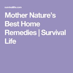 Mother Nature's Best Home Remedies | Survival Life