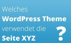Für Neugierige und Leute die es wissen müssen: Welches WordPress Theme verwendet die Seite XYZ #wordpress# themes