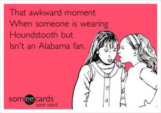 "Houndstooth, we own it. If you don't know what ""Roll Tide"" means then take it off."