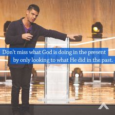 Don't miss what God is doing in the present by only looking to what He did in the past. www.elevationchurch.org