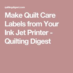 Make Quilt Care Labels from Your Ink Jet Printer - Quilting Digest