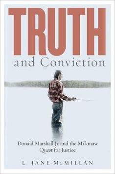 """Read """"Truth and Conviction Donald Marshall Jr. and the Mi'kmaw Quest for Justice"""" by L. Jane McMillan available from Rakuten Kobo. The name """"Donald Marshall Jr."""" is synonymous with """"wrongful conviction"""" and the fight for Indigenous rights in Canada. Donald Marshall, Self Determination, Award Winning Books, My Prayer, Supreme Court, Nonfiction, Audiobooks, This Book, Ebooks"""