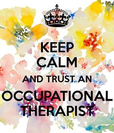 Keep Calm and Trust an Occupational Therapist