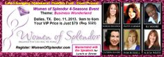 Women of Splendor  4-Seasons of Success Conference Winter 2013: Dec 11th, 2013, Dallas (Richardson) 9:30am-6:00pm  Theme: Business Wonderland http://www.WomenOfSplendor.com/events Join us for a great day of fun, friendship, and business growth.