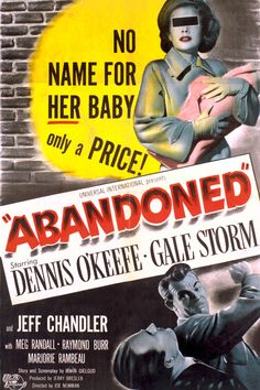 Movie poster | Abandoned (1949) | LEONARD MALTIN'S MOVIE GUIDE REVIEW: **1/2 out of four | D: Joseph M Newman. Gale Storm, Dennis O'Keefe, Raymond Burr, Marjorie Rambeau, Jeff Chandler. Pretty good grade-B crime drama about unwed mothers forced to sell their babies for adoption. Burr is an impressive heavy. Aka ABANDONED WOMAN.
