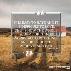 It is easy to hate and it is difficult to love. This is how the whole scheme of things works. All good things are difficult to achieve; and bad things are very easy to get - Confucius Quotes, Hate, It Works, How To Get, Good Things