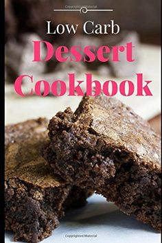 Low Carb Dessert Cookbook Delicious And Easy Low Carb Dessert Recipes For Weight Loss Low Carb Diet Cookbook