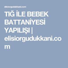 TIĞ İLE BEBEK BATTANİYESİ YAPILIŞI | elisiorgudukkani.com