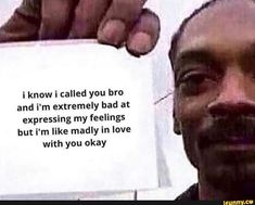 I know i called you bro and i'm extremely bad at expressing my feelings but i'm like madly in love with you okay - iFunny :) Memes Humor, Fb Memes, How To Express Feelings, In My Feelings, Expressing Feelings, Stupid Funny Memes, Funny Relatable Memes, Bro Meme, Sufjan Stevens