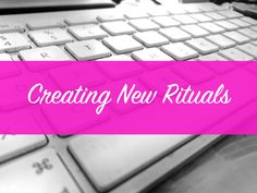 Creating New Rituals