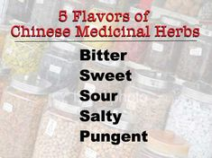 Each of the flavors does a certain thing, and works on a specific part of the body, and is used in certain cures. The five flavors are bitter, sweet, salty, pungent and sour.