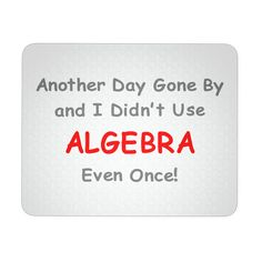 Another Day Gone By And I Didn't Use Algebra Even Once | Sarcastic Me