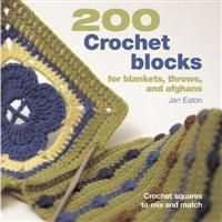 200 Crochet Blocks for Blankets, Throws, and Afghans: Crochet Squares to Mix and Match                                                      ...