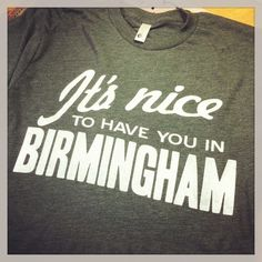 """""""It's Nice To Have You In Birmingham"""" T-Shirt (Green)"""