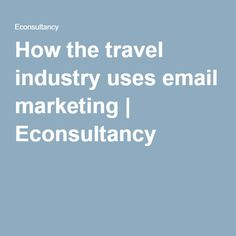 How the travel industry uses email marketing | Econsultancy