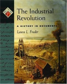 The Industrial Revolution: A History in Documents (Pages from History) by Laura L. Frader. $43.25. Publisher: Oxford University Press, USA (April 6, 2006). 160 pages. Publication: April 6, 2006
