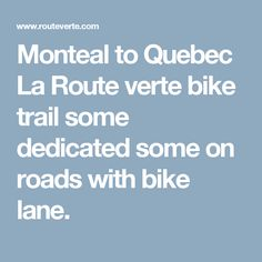 Monteal to Quebec La Route verte bike trail some dedicated some on roads with bike lane.