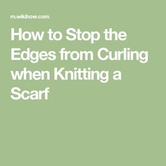 How to Stop the Edges from Curling when Knitting a Scarf