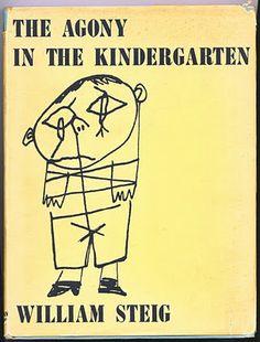 The Agony in the Kindergarten by William Steig (via Sergio Ruzzier)