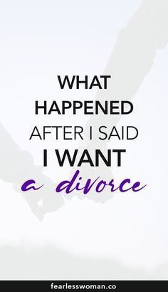 How To Deal With A Divorce What Happens After You Say It Out Loud I Want A Divorce How To Get Through Separation And I Want A Divorce Divorce Advice Divorce