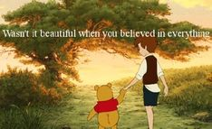 Wasn't It Beautiful When You Believed In Everything.
