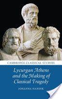 Lycurgan Athens and the making of classical tragedy / Johanna Hanink PublicaciónCambridge : Cambridge University Press, 2014