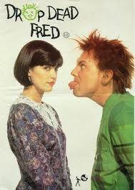 Drop dead Fred...love this movie!...ooit naartoe geweest een van de eerste keren een 'echte' film in de bioscoop...