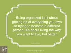 Being Organized - It isn't about getting rid of everything.  #Metrozing | #Organizing | Geralin Thomas, Professional Organizer