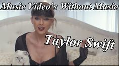 Music videos without music: Taylor Swift - Blank Space