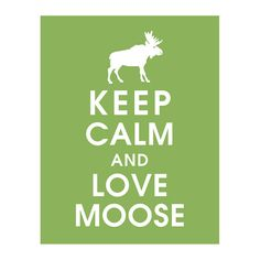 Keep Calm and LOVE MOOSE, 11x14 Print featured in Grass Green) Buy 3 get 1 FREE  Keep Calm Art Keep Calm Poster