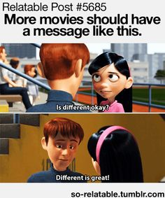 LEARN FROM PIXAR: Different is great. Different is awesome. Different is the new normal.